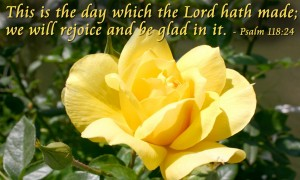 Psalm-118-24-This-is-the-day-which-the-Lord-hath-made.-We-will-rejoice-and-be-glad-in-it.[1]
